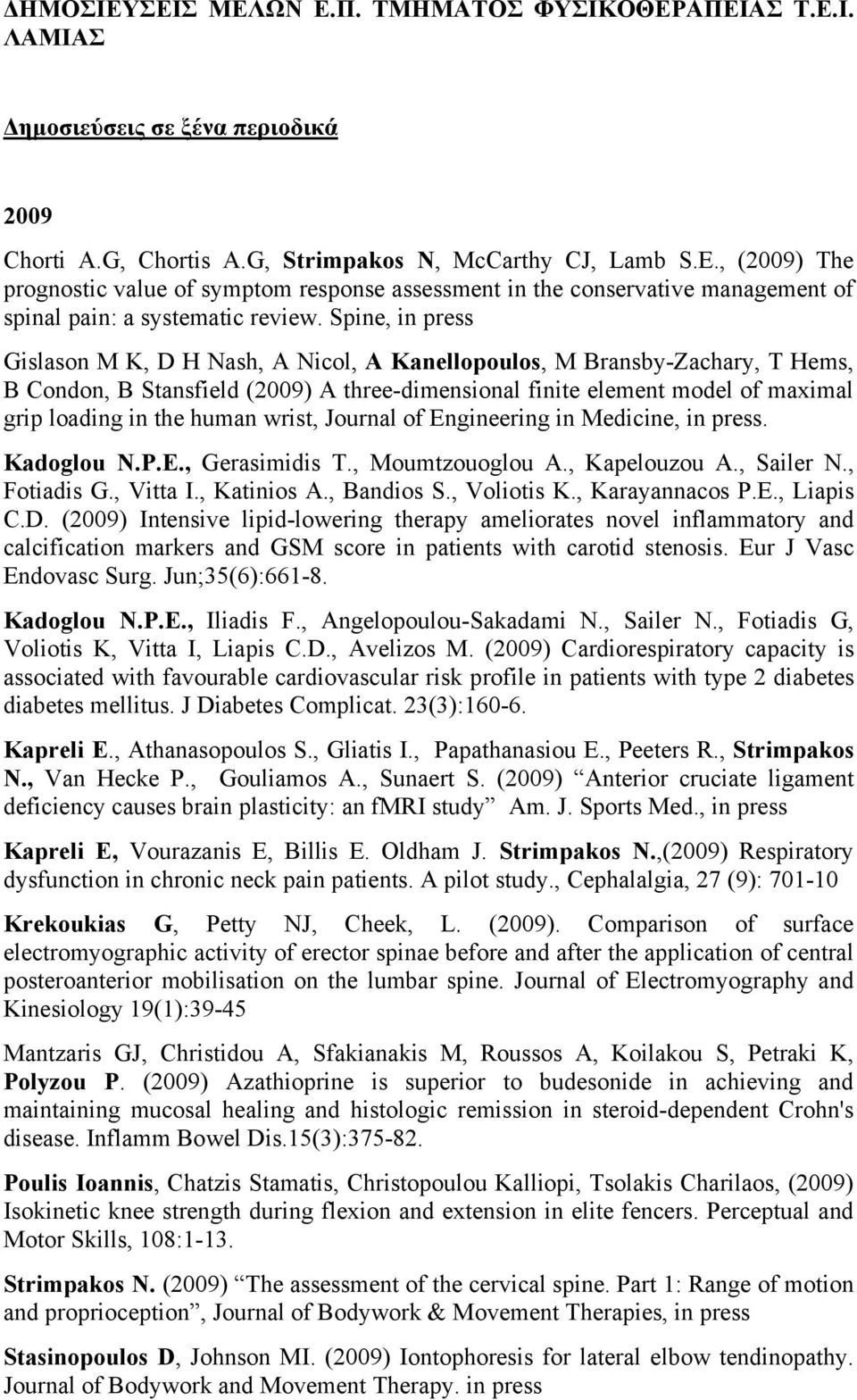 Spine, in press Gislason M K, D H Nash, A Nicol, A Kanellopoulos, M Bransby-Zachary, T Hems, B Condon, B Stansfield (2009) A three-dimensional finite element model of maximal grip loading in the
