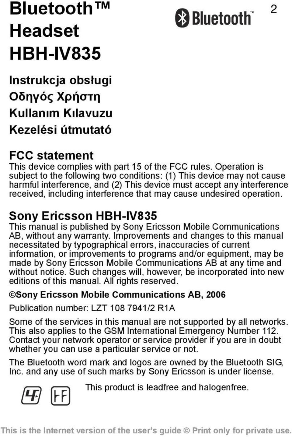 cause undesired operation. Sony Ericsson HBH-IV835 This manual is published by Sony Ericsson Mobile Communications AB, without any warranty.