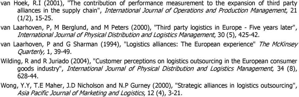 "van Laarhoven, P, M Berglund, and M Peters (2000), ""Third party logistics in Europe - Five years later"", International Journal of Physical Distribution and Logistics Management, 30 (5), 425-42."