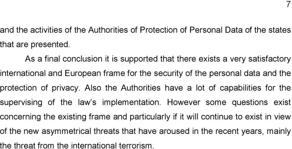 the protection of privacy. Also the Authorities have a lot of capabilities for the supervising of the law s implementation.