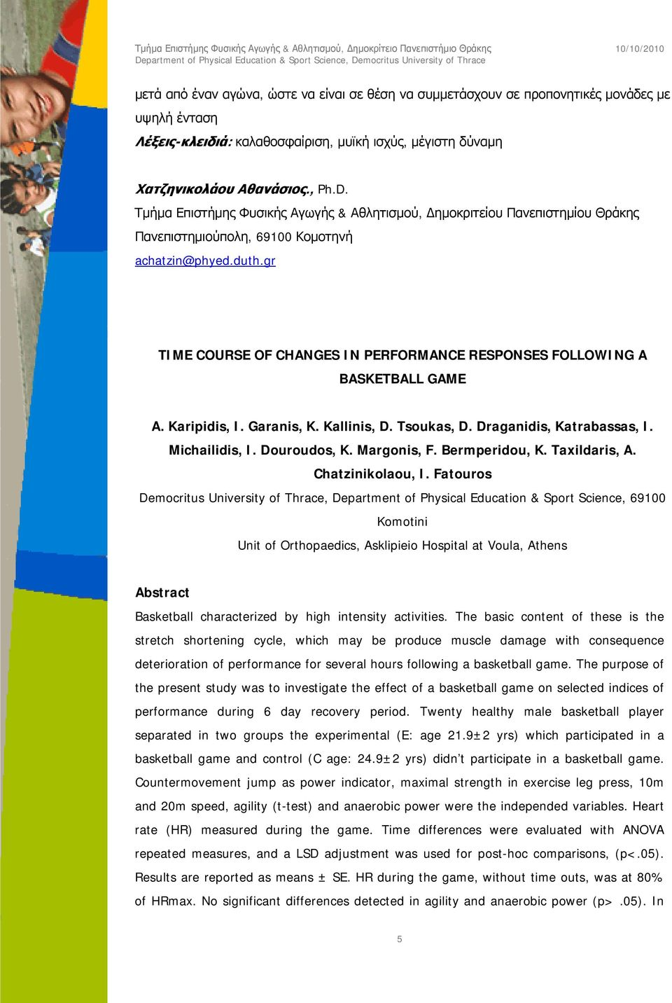 gr TIME COURSE OF CHANGES IN PERFORMANCE RESPONSES FOLLOWING A BASKETBALL GAME A. Karipidis, I. Garanis, K. Kallinis, D. Tsoukas, D. Draganidis, Katrabassas, I. Michailidis, I. Douroudos, K.