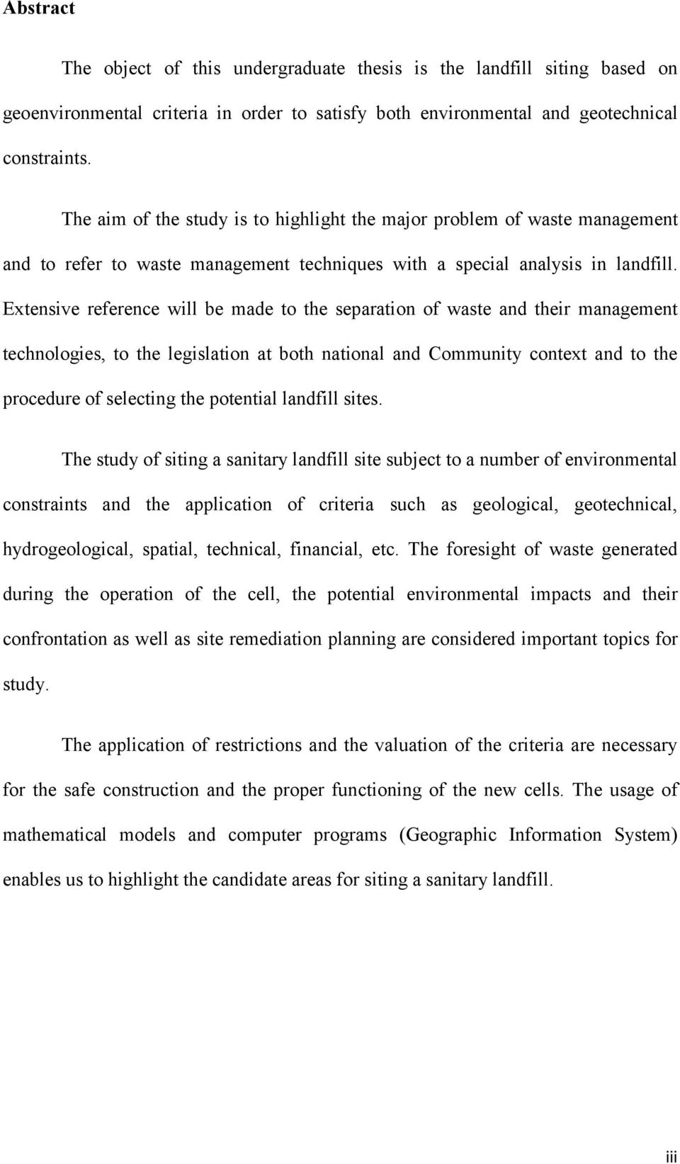 Extensive reference will be made to the separation of waste and their management technologies, to the legislation at both national and Community context and to the procedure of selecting the