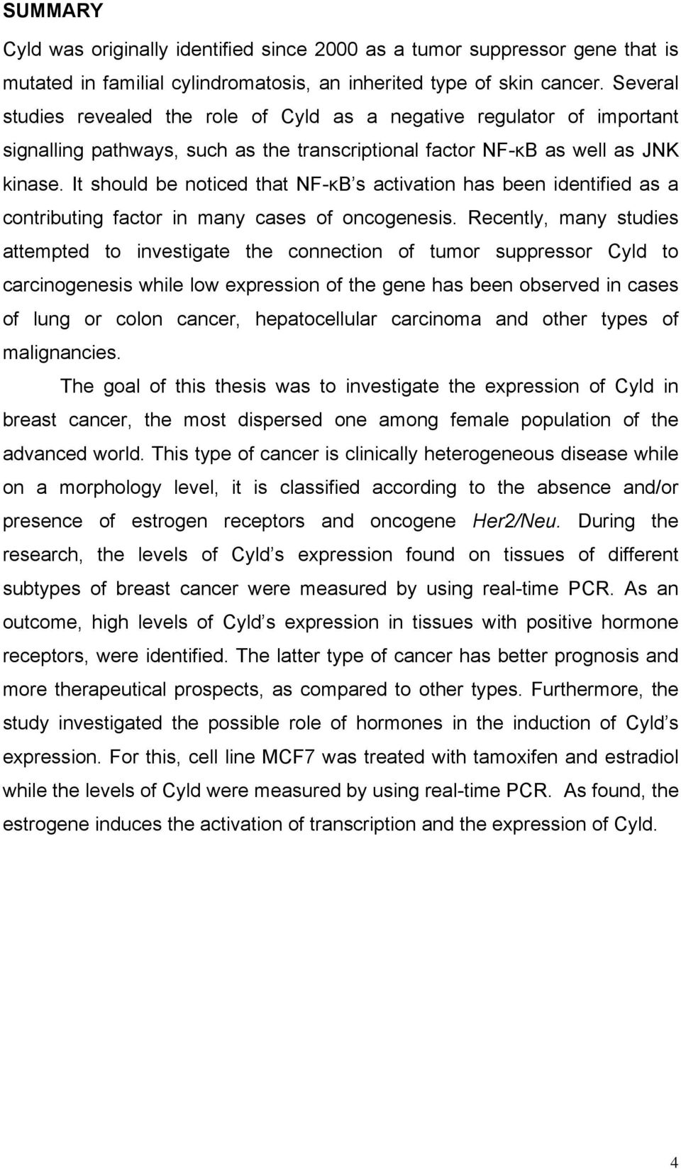 It should be noticed that NF-κB s activation has been identified as a contributing factor in many cases of oncogenesis.