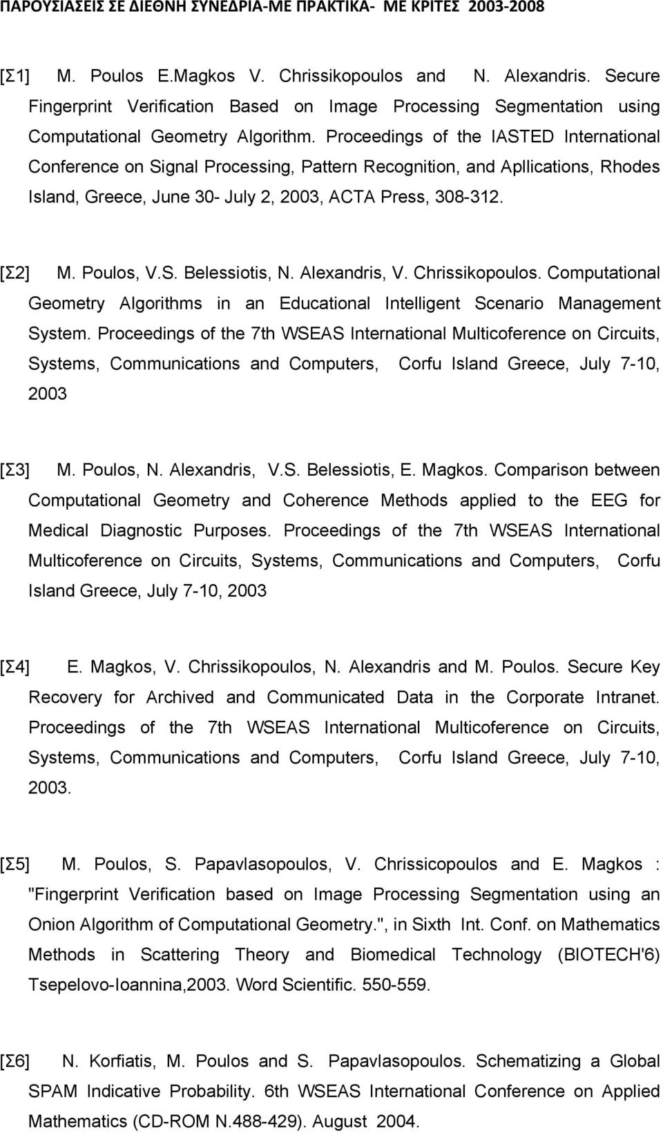 Proceedings of the IASTED International Conference on Signal Processing, Pattern Recognition, and Apllications, Rhodes Island, Greece, June 30- July 2, 2003, ACTA Press, 308-312. [Σ2] M. Poulos, V.S. Belessiotis, N.