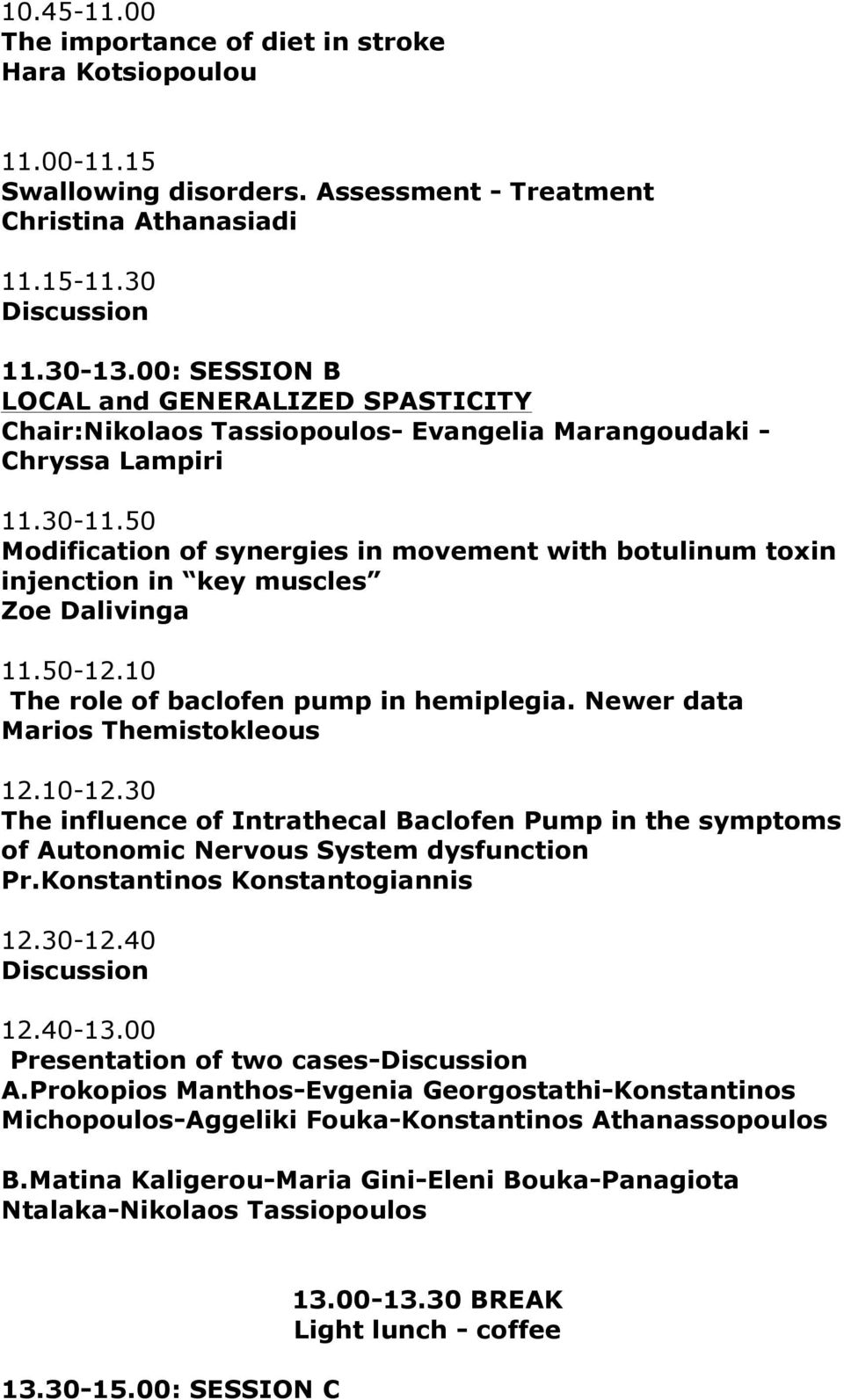 50 Modification of synergies in movement with botulinum toxin injenction in key muscles Zoe Dalivinga 11.50-12.10 The role of baclofen pump in hemiplegia. Newer data Marios Themistokleous 12.10-12.