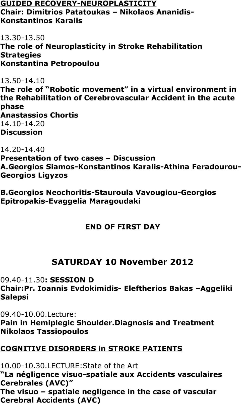 10 The role of Robotic movement in a virtual environment in the Rehabilitation of Cerebrovascular Accident in the acute phase Anastassios Chortis 14.10-14.20 14.20-14.40 Presentation of two cases A.