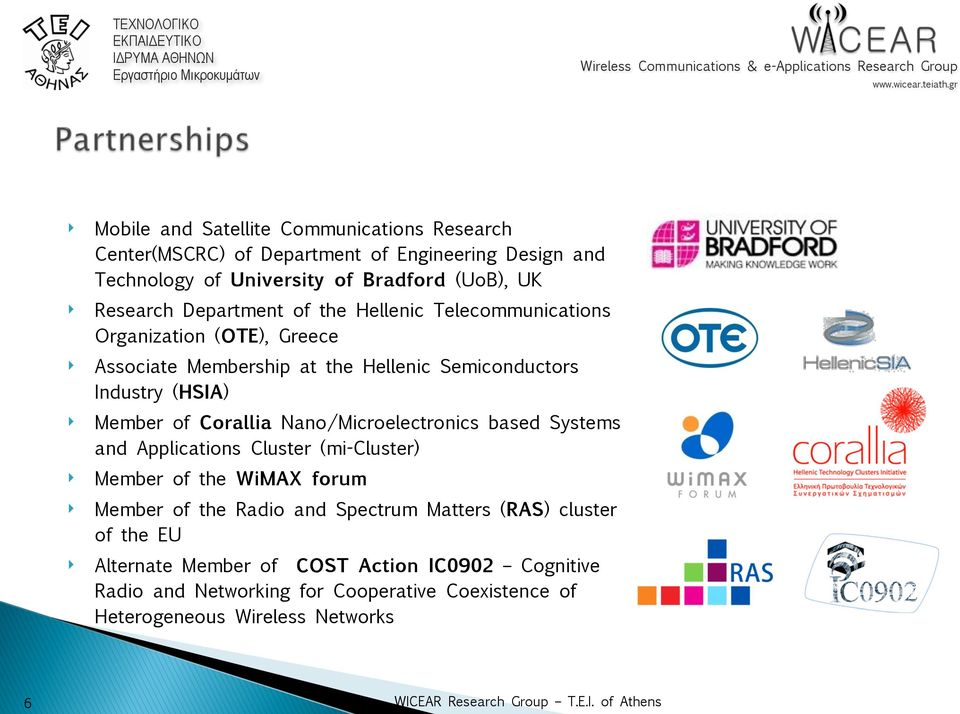 Member of Corallia Nano/Microelectronics based Systems and Applications Cluster (mi-cluster) Member of the WiMAX forum Member of the Radio and Spectrum