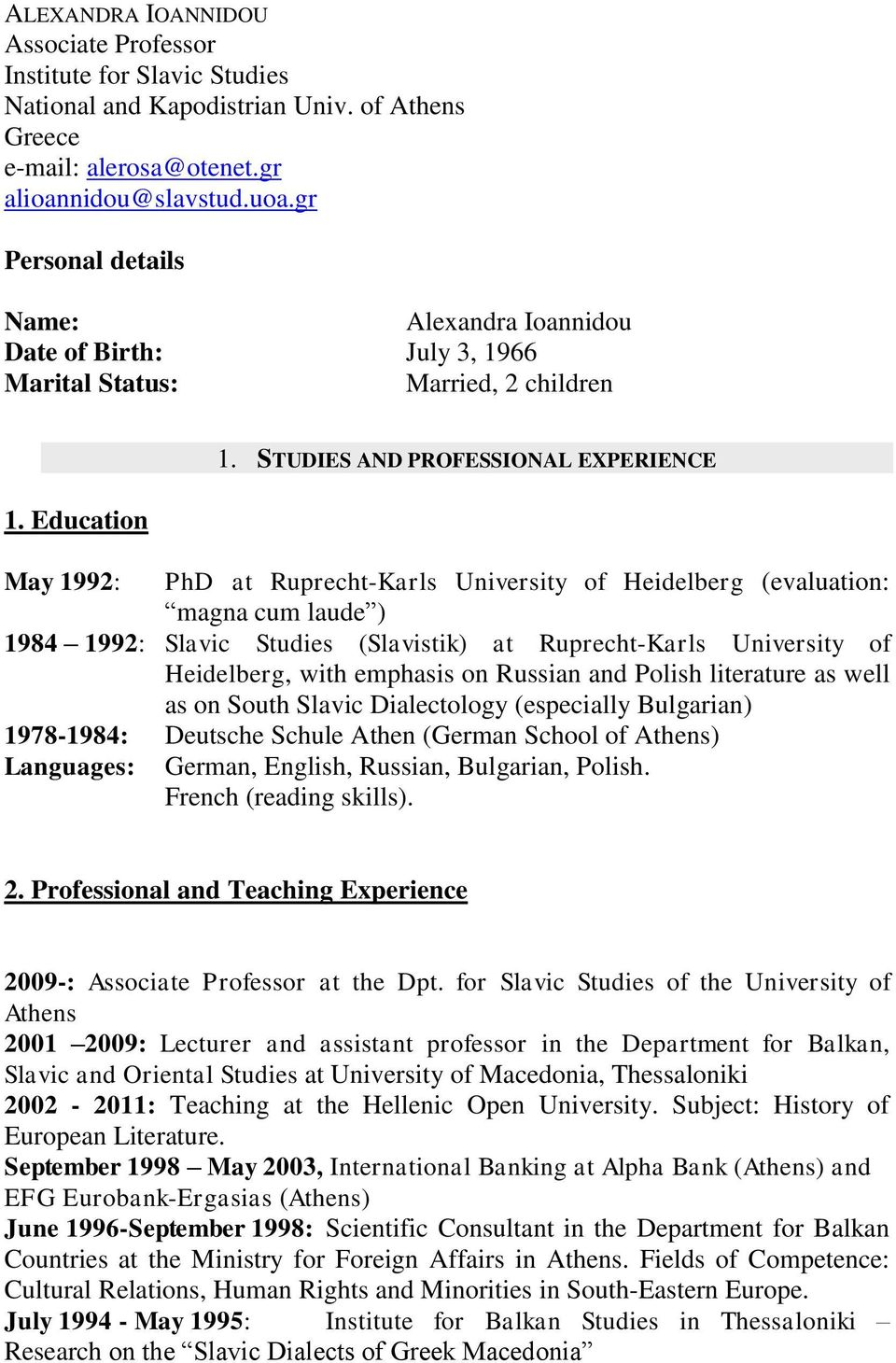 STUDIES AND PROFESSIONAL EXPERIENCE May 1992: PhD at Ruprecht-Karls University of Heidelberg (evaluation: magna cum laude ) 1984 1992: Slavic Studies (Slavistik) at Ruprecht-Karls University of