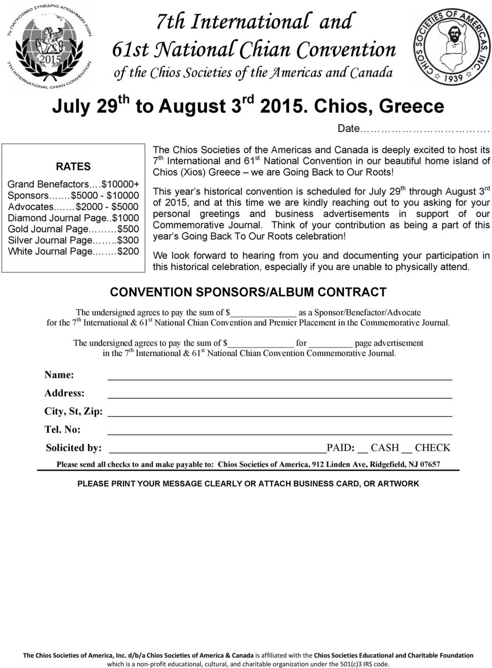 . $200 The Chios Societies of the Americas and Canada is deeply excited to host its 7 th International and 61 st National Convention in our beautiful home island of Chios (Xios) Greece we are Going