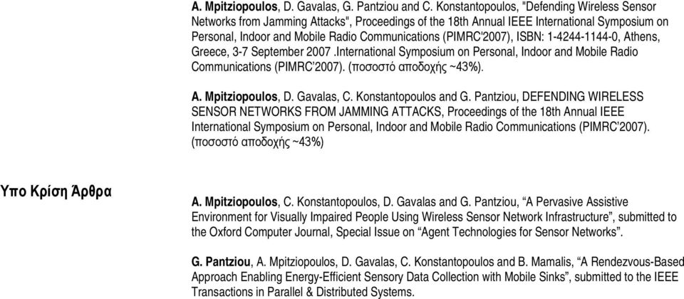 (PIMRC'2007), ISBN: 1-4244-1144-0, Athens, Greece, 3-7 September 2007.International Symposium on Personal, Indoor and Mobile Radio Communications (PIMRC 2007). (ποσοστό αποδοχής ~43%). A. Mpitziopoulos, D.