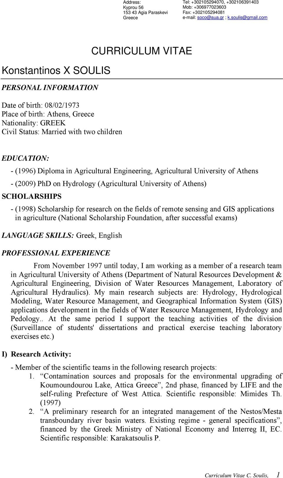 Diploma in Agricultural Engineering, Agricultural University of Athens - (2009) PhD on Hydrology (Agricultural University of Athens) SCHOLARSHIPS - (1998) Scholarship for research on the fields of