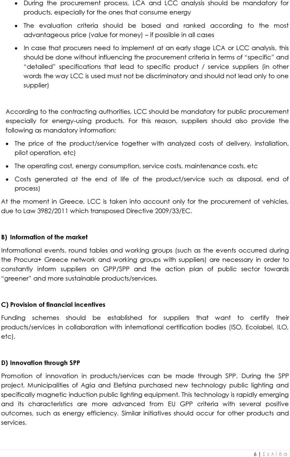 procurement criteria in terms of specific and detailed specifications that lead to specific product / service suppliers (in other words the way LCC is used must not be discriminatory and should not