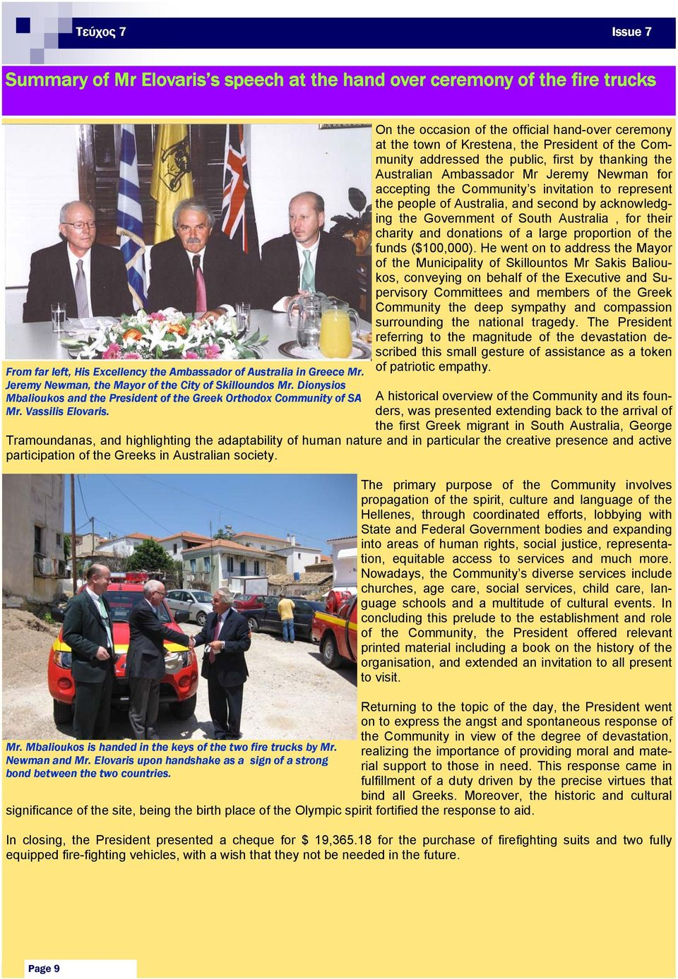 On the occasion of the official hand-over ceremony at the town of Krestena, the President of the Community addressed the public, first by thanking the Australian Ambassador Mr Jeremy Newman for