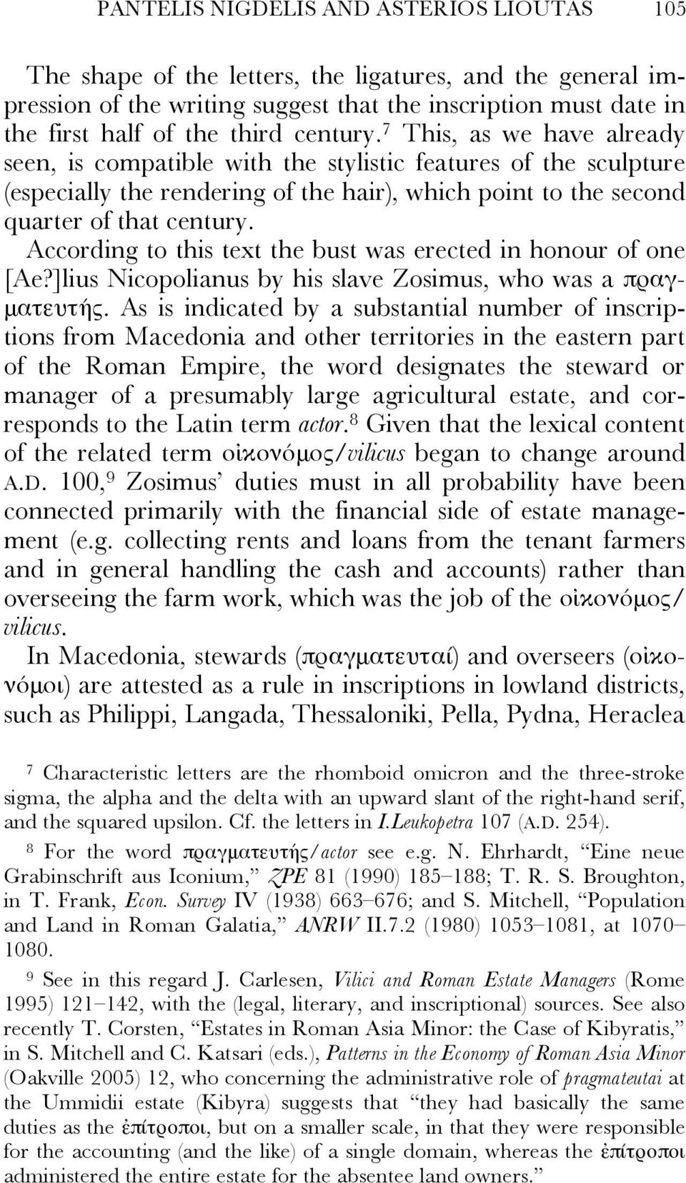 According to this text the bust was erected in honour of one [Ae?]lius Nicopolianus by his slave Zosimus, who was a πραγματευτής.
