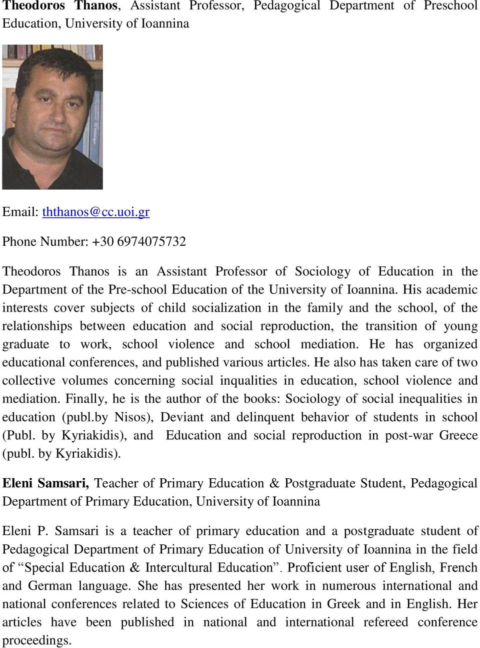 His academic interests cover subjects of child socialization in the family and the school, of the relationships between education and social reproduction, the transition of young graduate to work,