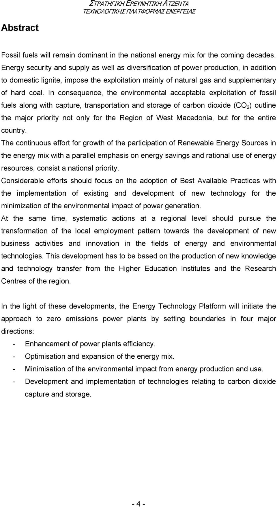 In consequence, the environmental acceptable exploitation of fossil fuels along with capture, transportation and storage of carbon dioxide (CO 2 ) outline the major priority not only for the Region