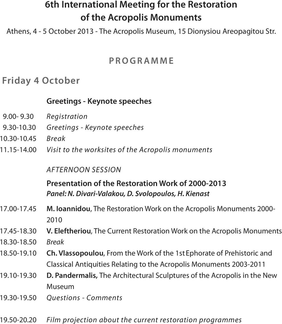00 Visit to the worksites of the Acropolis monuments AFTERNOON SESSION Presentation of the Restoration Work of 2000-2013 Panel: Ν. Divari-Valakou, D. Svolopoulos, H. Kienast 17.00-17.45 M.