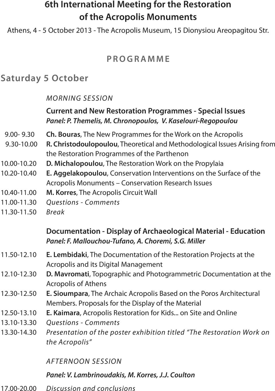 Bouras, The New Programmes for the Work on the Acropolis 9.30-10.00 R. Christodoulopoulou, Theoretical and Methodological Issues Arising from the Restoration Programmes of the Parthenon 10.00-10.20 D.
