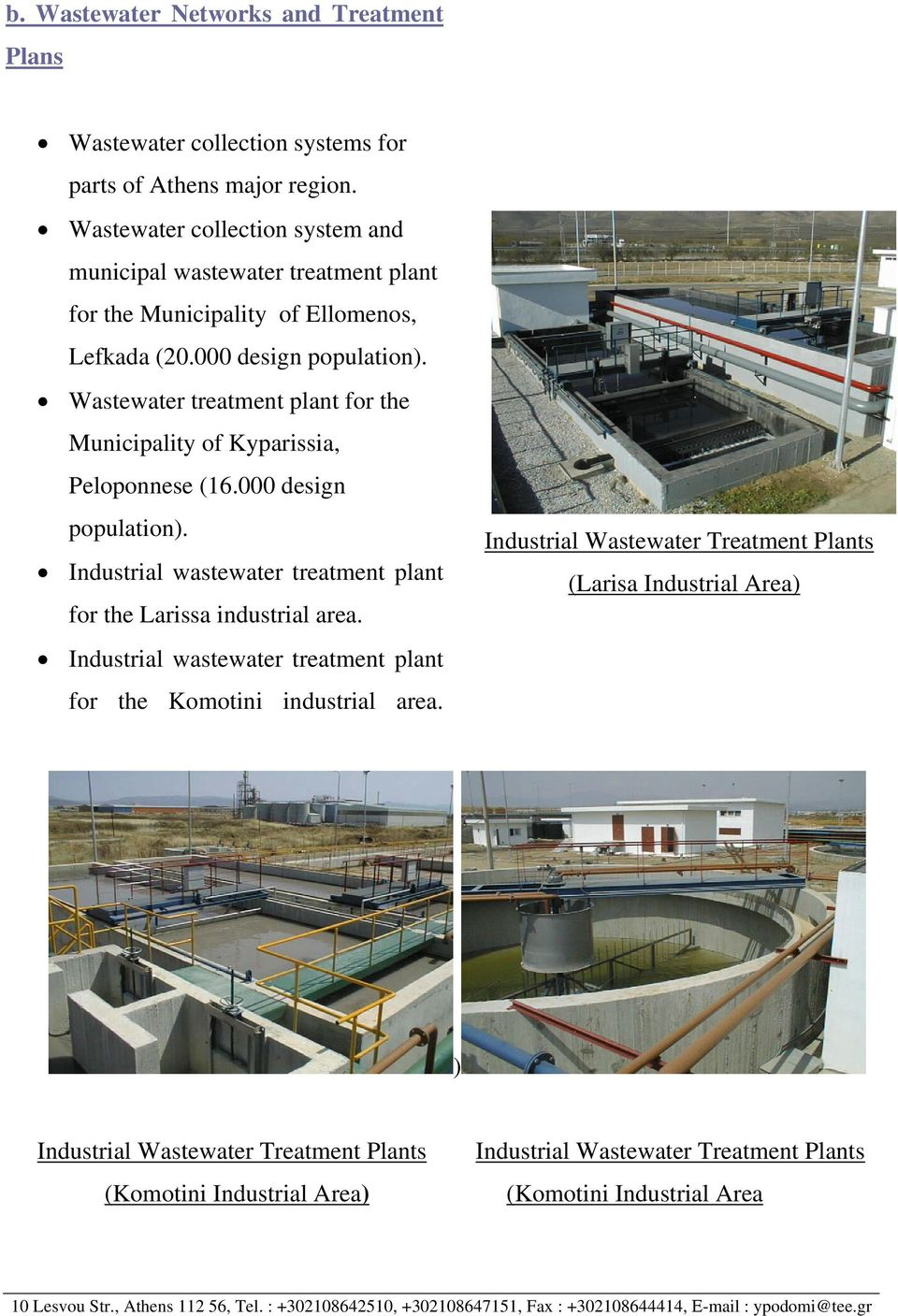 Wastewater treatment plant for the Municipality of Kyparissia, Peloponnese (6.000 design population). Industrial wastewater treatment plant for the Larissa industrial area.