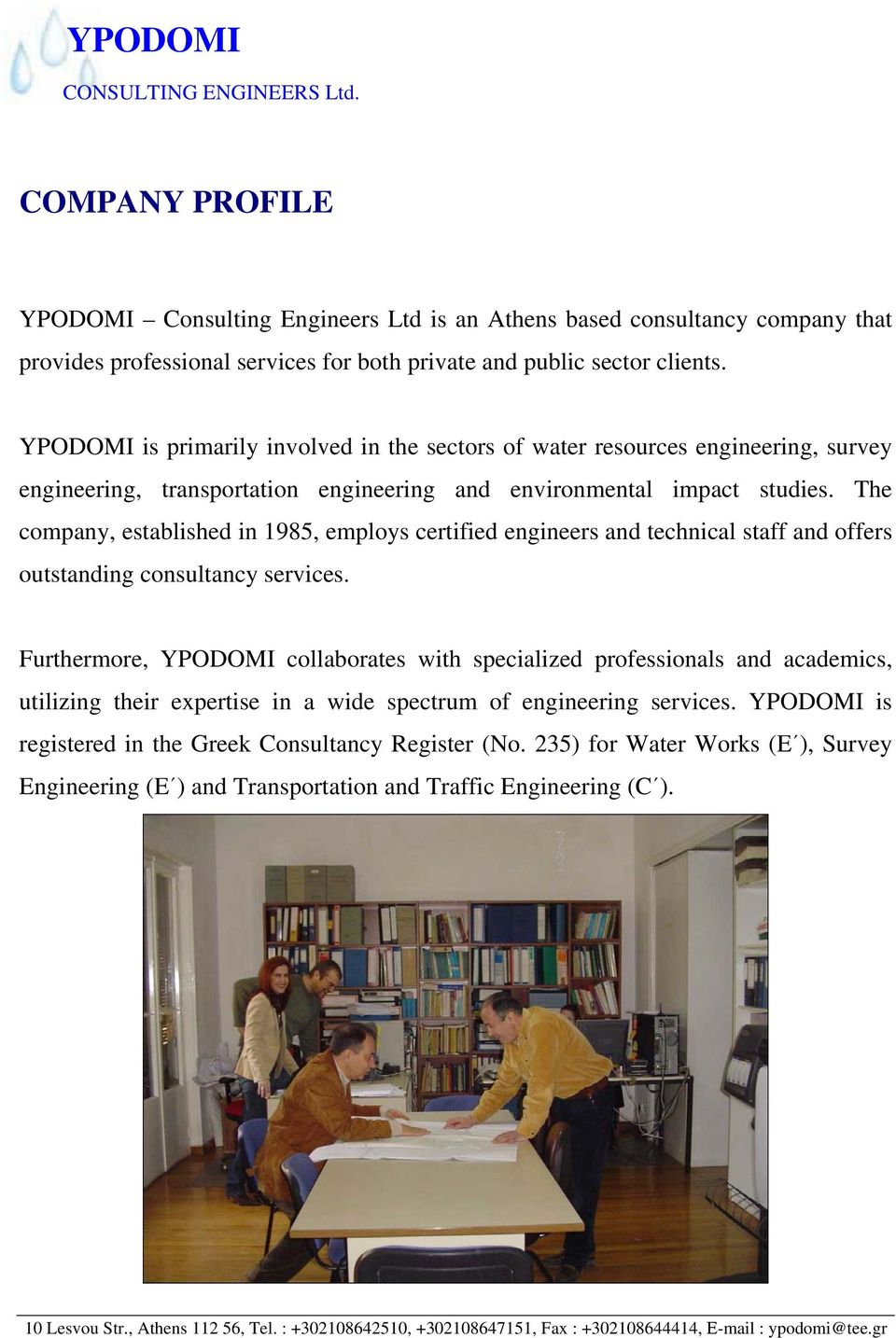 YPODOMI is primarily involved in the sectors of water resources engineering, survey engineering, transportation engineering and environmental impact studies.