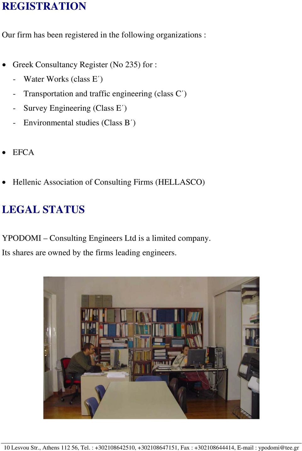 Hellenic Association of Consulting Firms (HELLASCO) LEGAL STATUS YPODOMI Consulting Engineers Ltd is a limited company.
