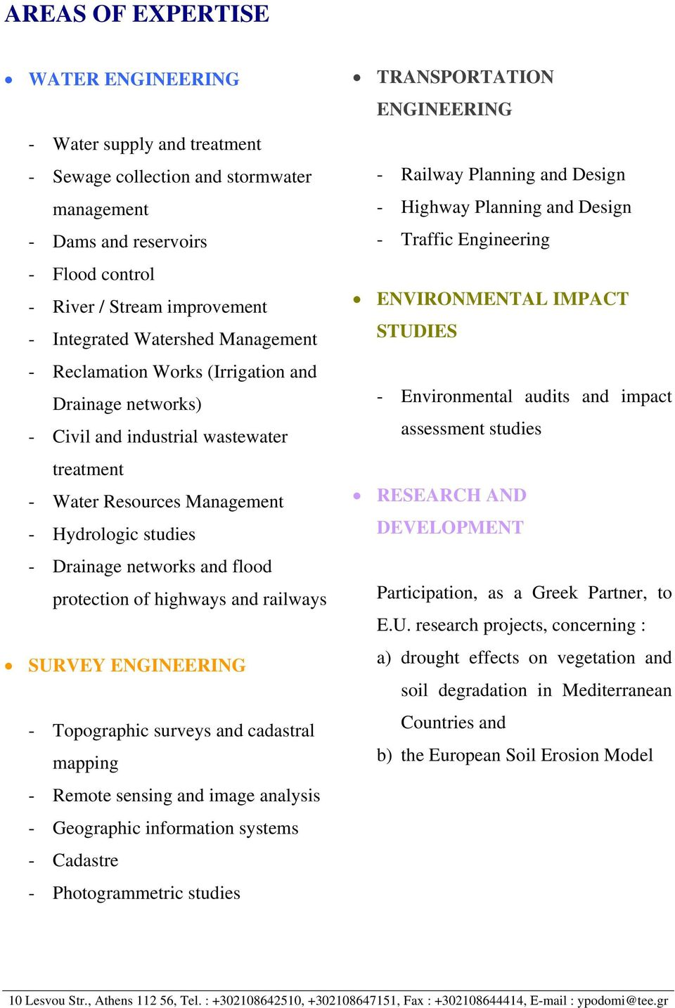 protection of highways and railways SURVEY ENGINEERING - Topographic surveys and cadastral mapping - Remote sensing and image analysis - Geographic information systems - Cadastre - Photogrammetric