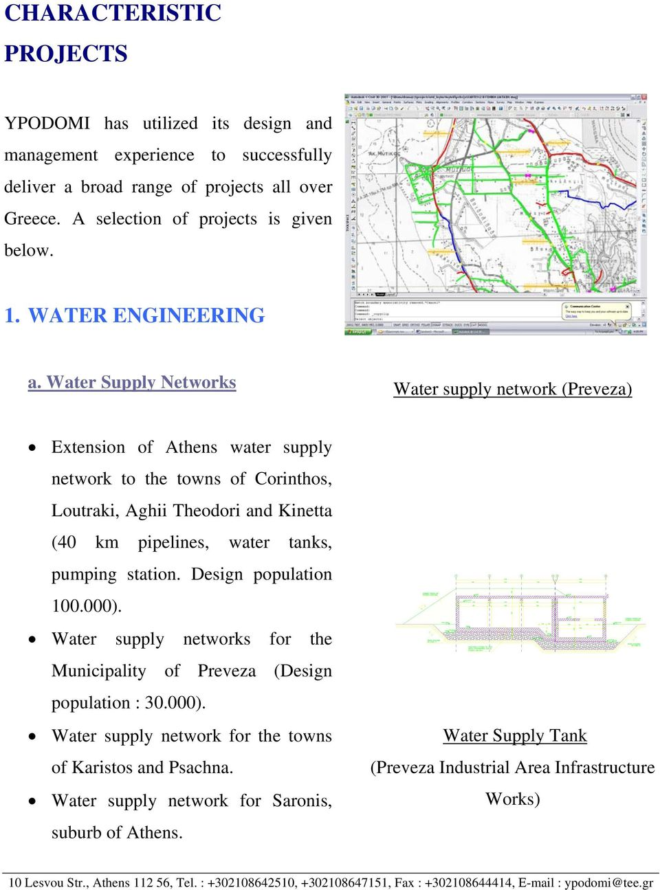 Water Supply Networks Water supply network (Preveza) Extension of Athens water supply network to the towns of Corinthos, Loutraki, Aghii Theodori and Kinetta (40 km pipelines, water tanks, pumping