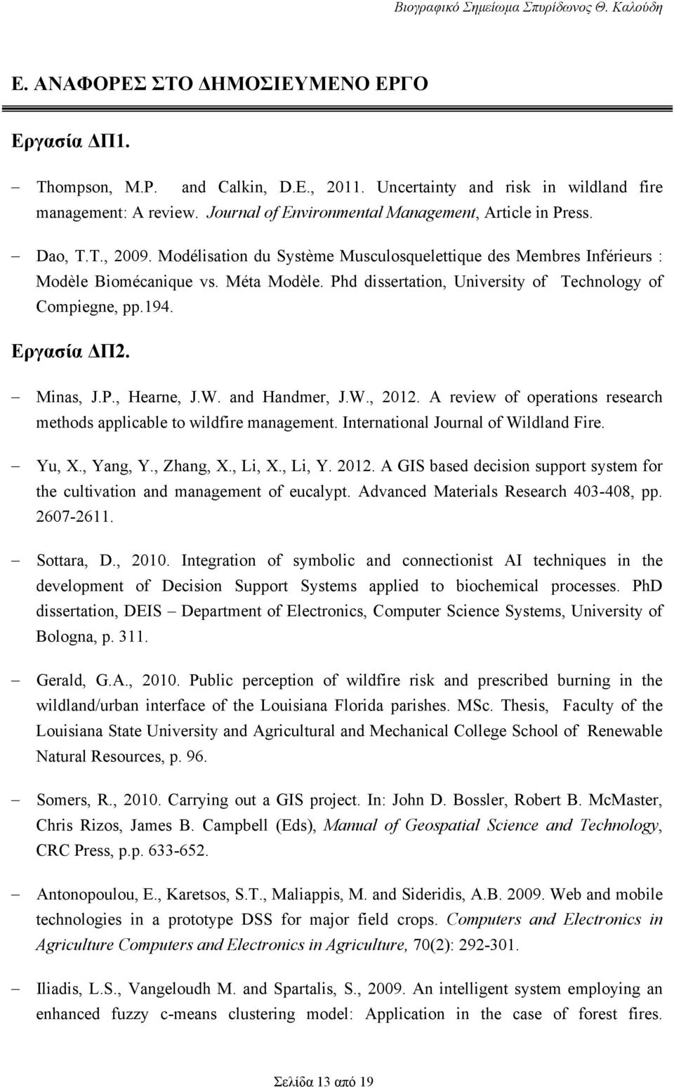 Minas, J.P., Hearne, J.W. and Handmer, J.W., 2012. A review of operations research methods applicable to wildfire management. International Journal of Wildland Fire. Yu, X., Yang, Y., Zhang, X.