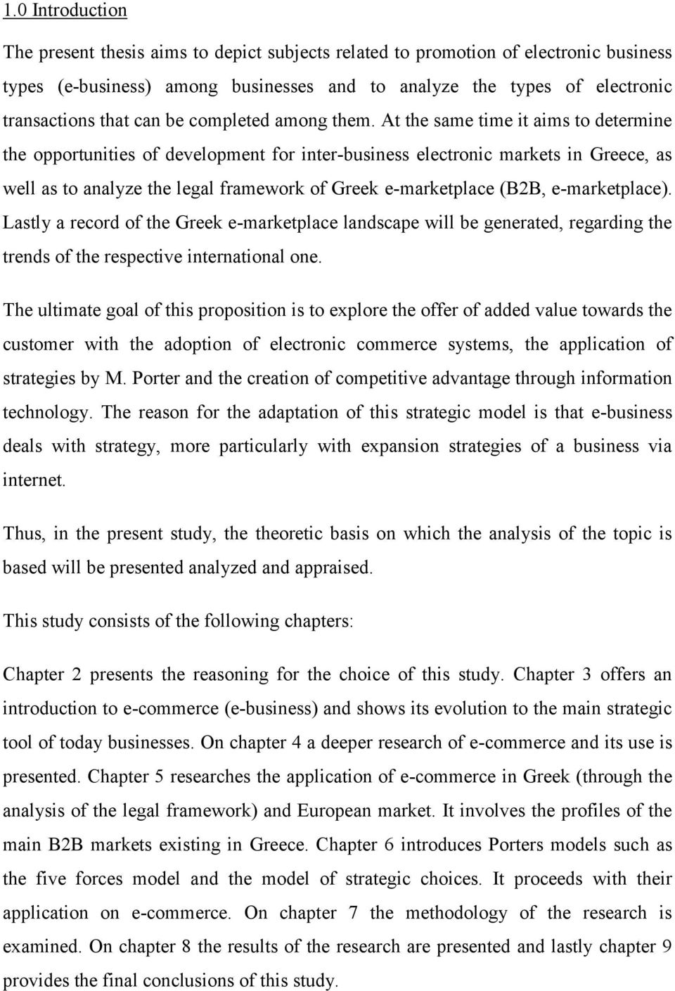 At the same time it aims to determine the opportunities of development for inter-business electronic markets in Greece, as well as to analyze the legal framework of Greek e-marketplace (B2B,