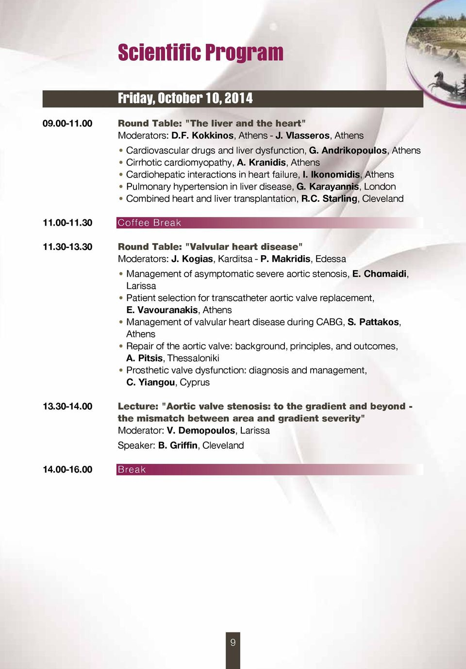"Karayannis, London Combined heart and liver transplantation, R.C. Starling, Cleveland 11.00-11.30 Coffee Break 11.30-13.30 Round Table: ""Valvular heart disease"" Moderators: J. Kogias, Karditsa - P."