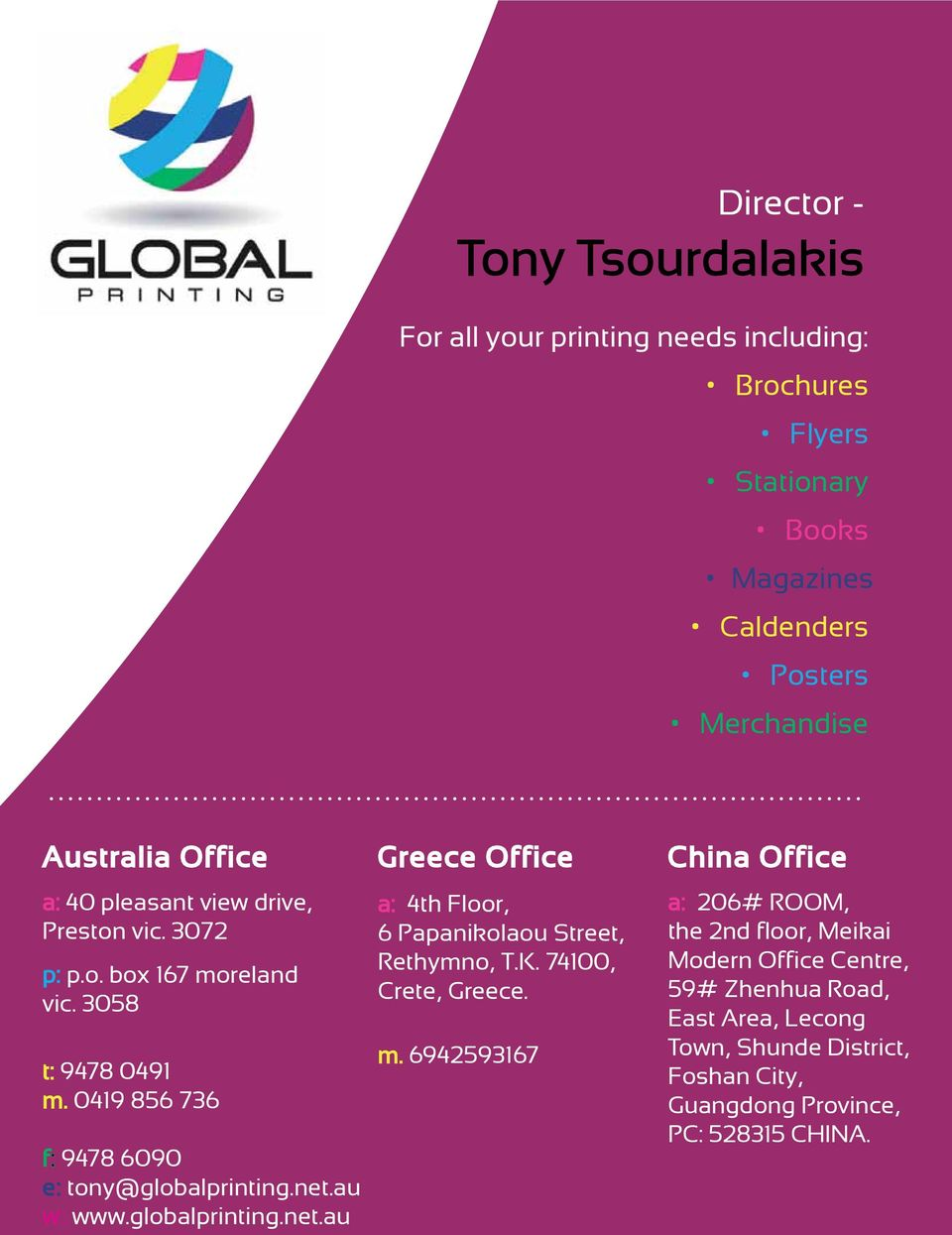 au w: www.globalprinting.net.au Greece Office a: 4th Floor, 6 Papanikolaou Street, Rethymno, T.K. 74100, Crete, Greece. m.