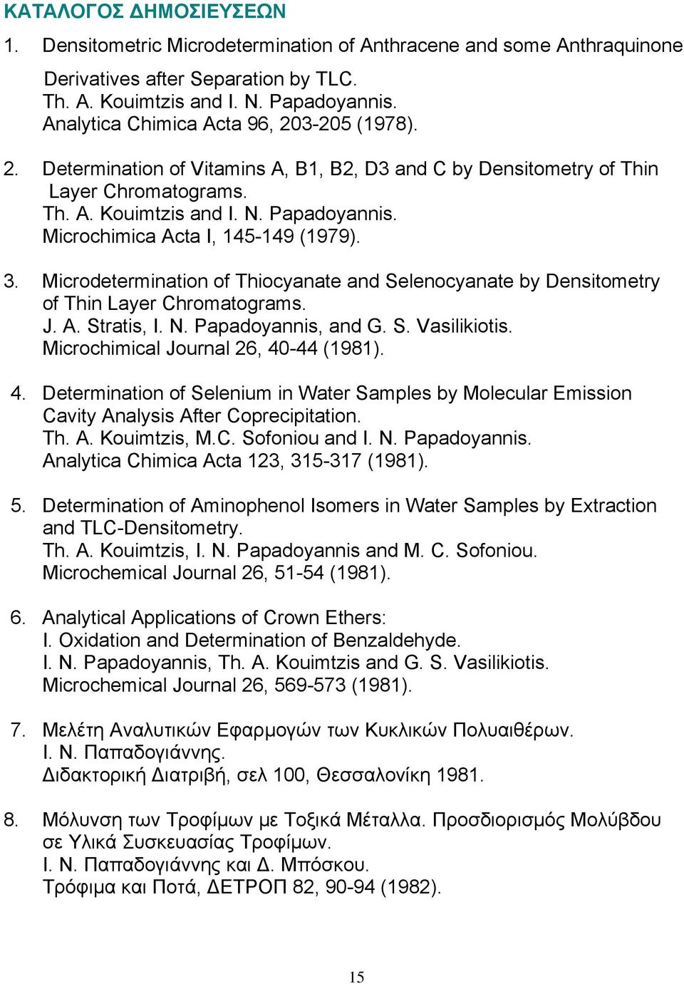 Microchimica Acta I, 145-149 (1979). 3. Microdetermination of Thiocyanate and Selenocyanate by Densitometry of Thin Layer Chromatograms. J. A. Stratis, I. N. Papadoyannis, and G. S. Vasilikiotis.