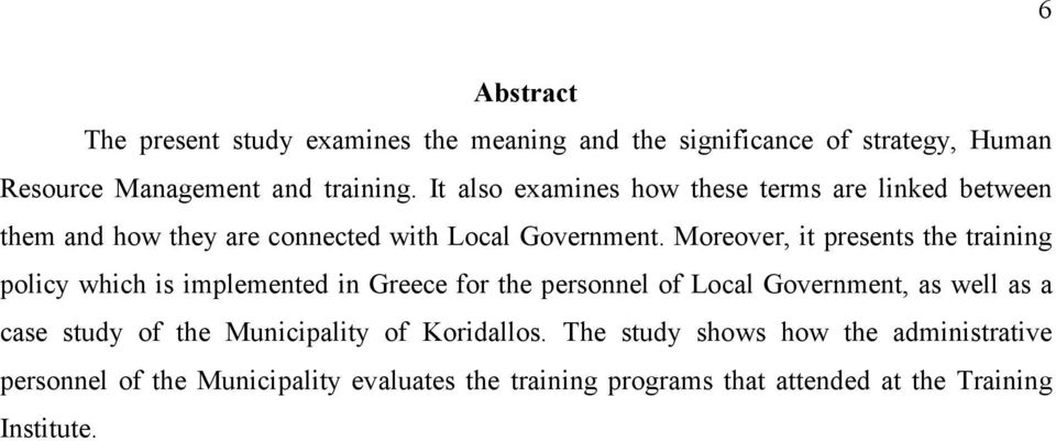 Moreover, it presents the training policy which is implemented in Greece for the personnel of Local Government, as well as a case study