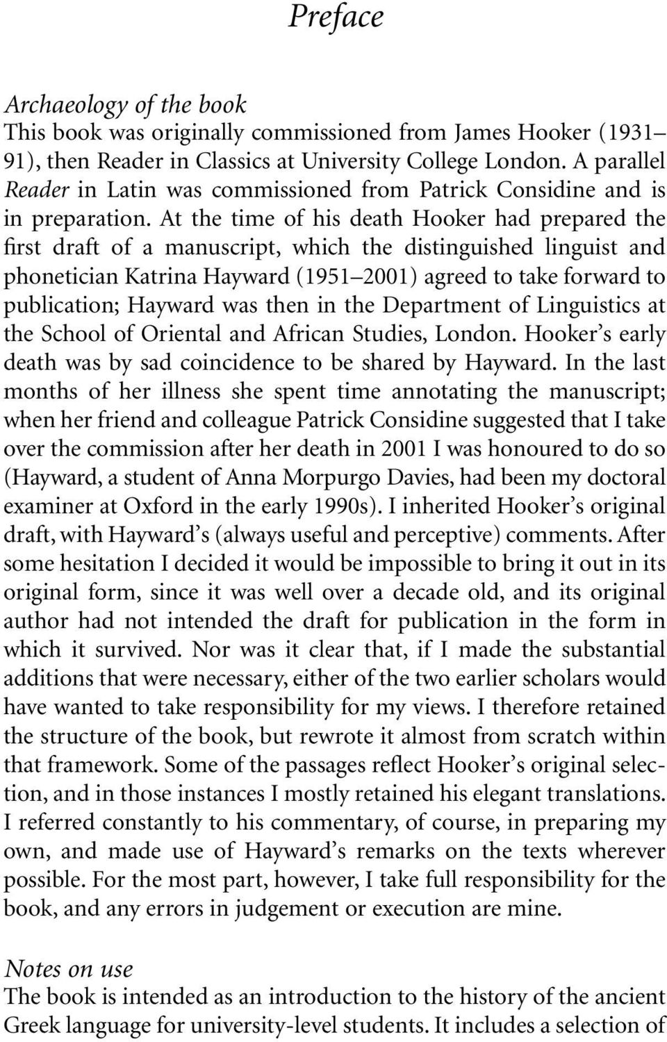 At the time of his death Hooker had prepared the first draft of a manuscript, which the distinguished linguist and phonetician Katrina Hayward (1951 2001) agreed to take forward to publication;