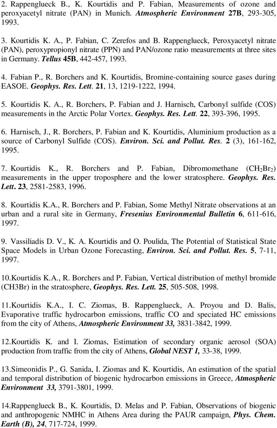 Borchers and K. Kourtidis, Bromine-containing source gases during EASOE. Geophys. Res. Lett. 21, 13, 1219-1222, 1994. 5. Kourtidis K. A., R. Borchers, P. Fabian and J.