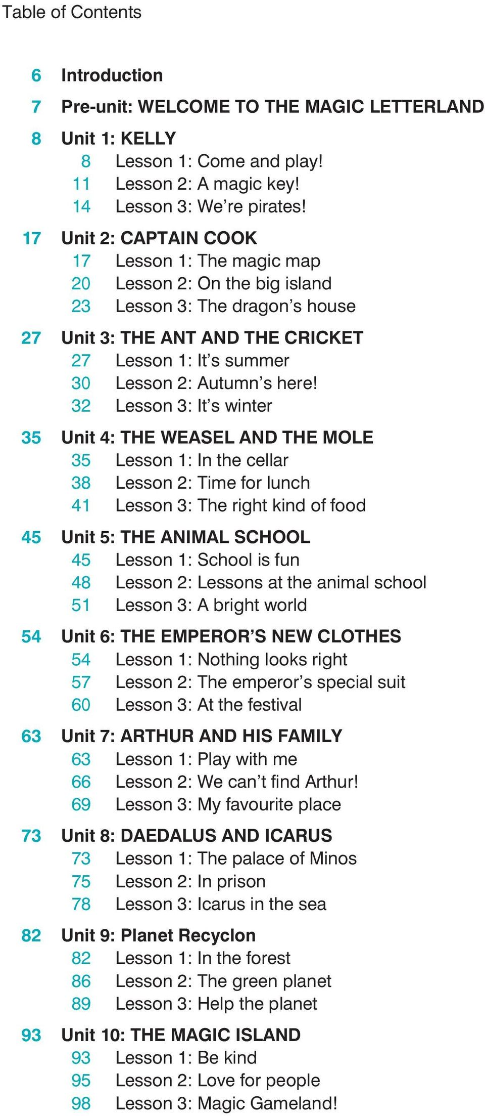 here! 32 Lesson 3: It's winter 35 Unit 4: THE WEASEL AND THE MOLE 35 Lesson 1: In the cellar 38 Lesson 2: Time for lunch 41 Lesson 3: The right kind of food 45 Unit 5: THE ANIMAL SCHOOL 45 Lesson 1:
