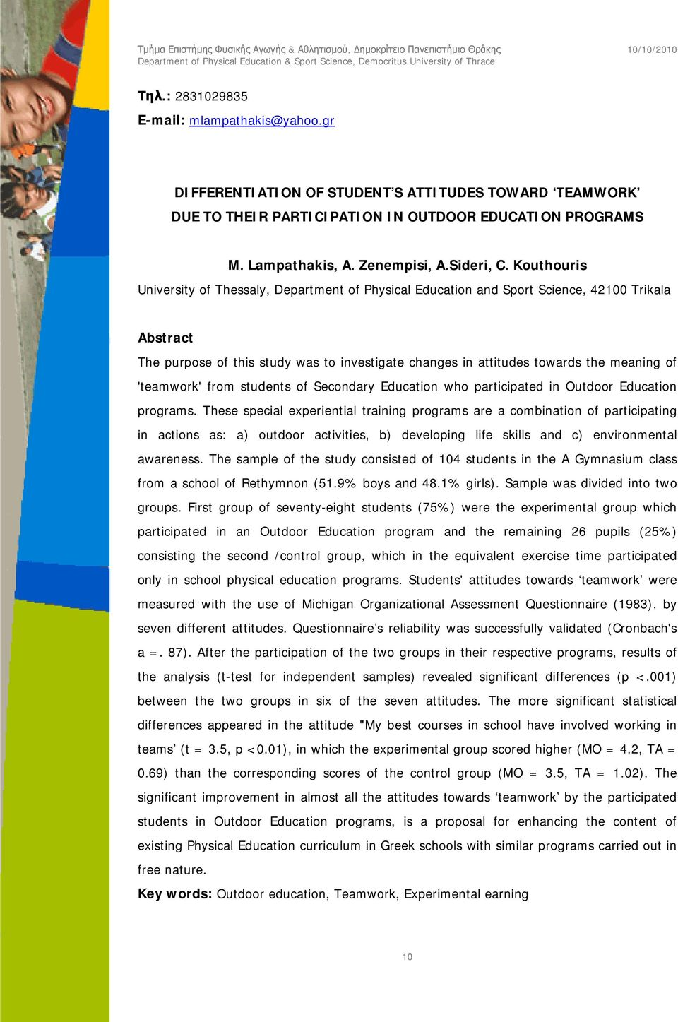 Kouthouris University of Thessaly, Department of Physical Education and Sport Science, 42100 Trikala Abstract The purpose of this study was to investigate changes in attitudes towards the meaning of