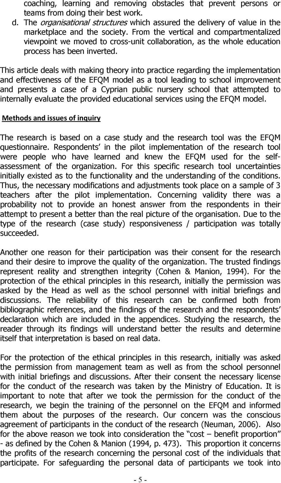 This article deals with making theory into practice regarding the implementation and effectiveness of the EFQM model as a tool leading to school improvement and presents a case of a Cyprian public