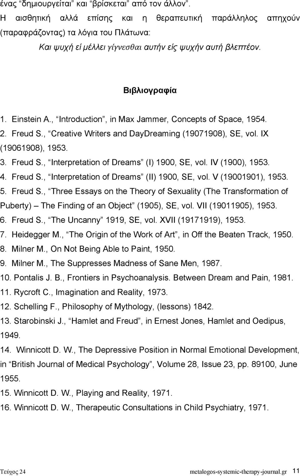 , Introduction, in Max Jammer, Concepts of Space, 1954. 2. Freud S., Creative Writers and DayDreaming (19071908), SE, vol. IX (19061908), 1953. 3. Freud S., Interpretation of Dreams (I) 1900, SE, vol.