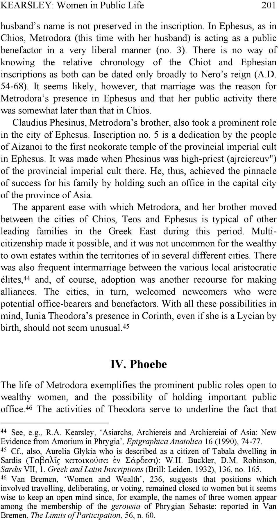 There is no way of knowing the relative chronology of the Chiot and Ephesian inscriptions as both can be dated only broadly to Nero s reign (A.D. 54-68).