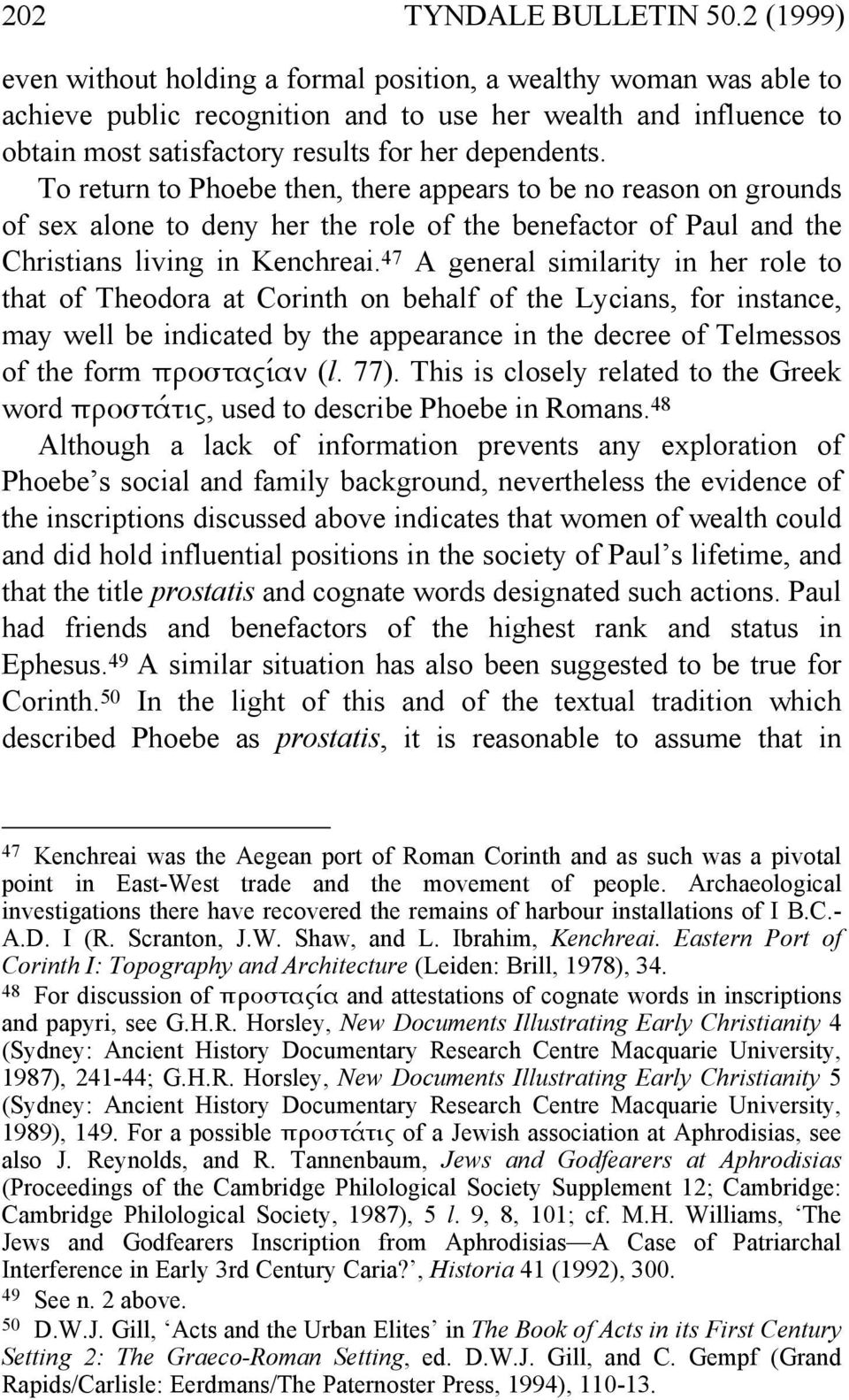 To return to Phoebe then, there appears to be no reason on grounds of sex alone to deny her the role of the benefactor of Paul and the Christians living in Kenchreai.