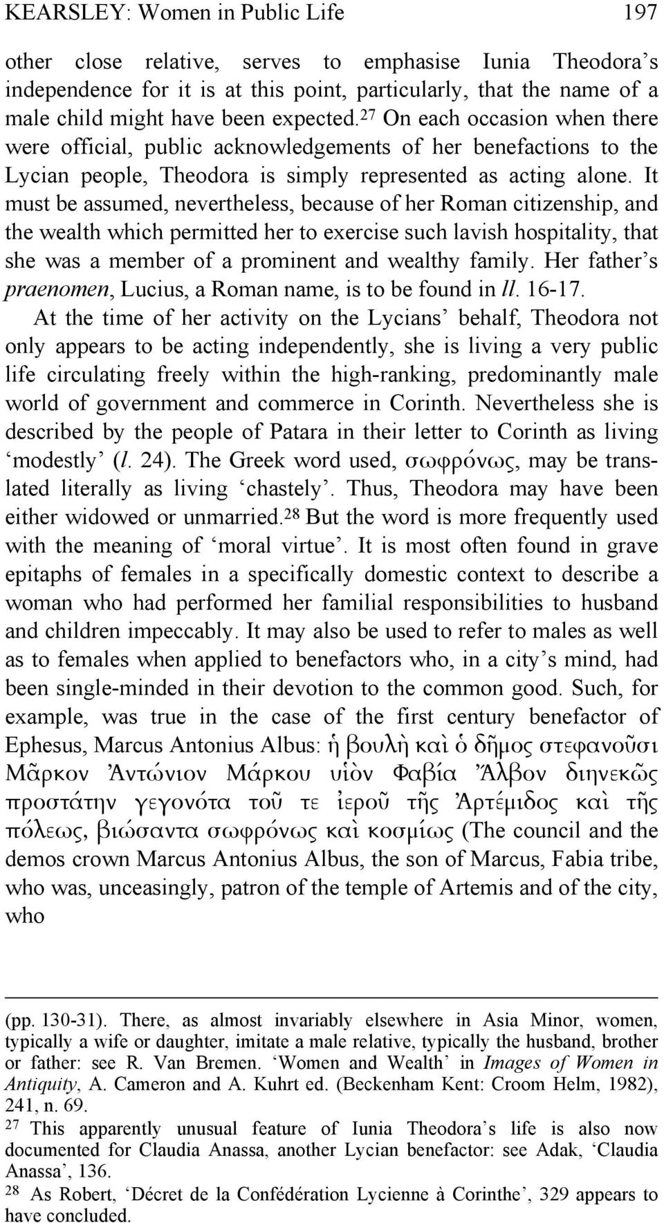 It must be assumed, nevertheless, because of her Roman citizenship, and the wealth which permitted her to exercise such lavish hospitality, that she was a member of a prominent and wealthy family.