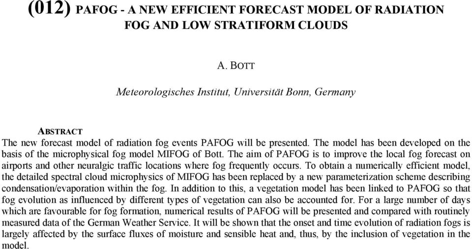 The model has been developed on the basis of the microphysical fog model MIFOG of Bott.