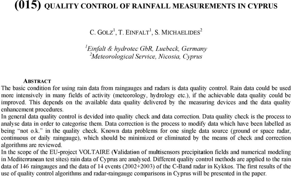 Rain data could be used more intensively in many fields of activity (meteorology, hydrology etc.), if the achievable data quality could be improved.