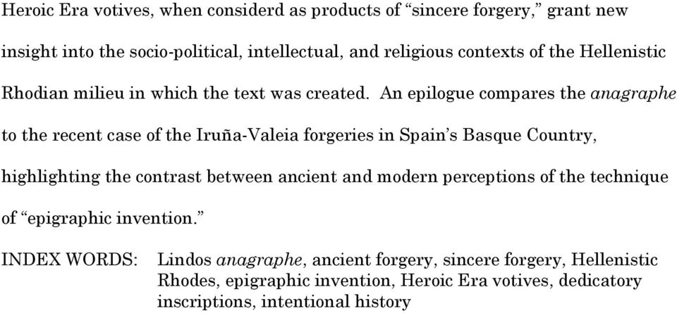 An epilogue compares the anagraphe to the recent case of the Iruña-Valeia forgeries in Spain s Basque Country, highlighting the contrast between