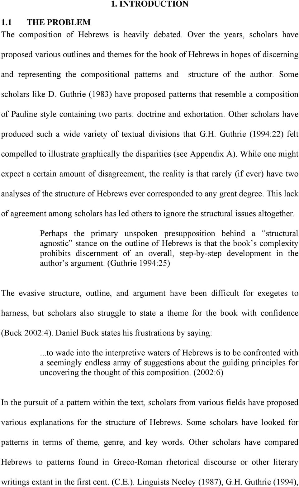 Some scholars like D. Guthrie (1983) have proposed patterns that resemble a composition of Pauline style containing two parts: doctrine and exhortation.