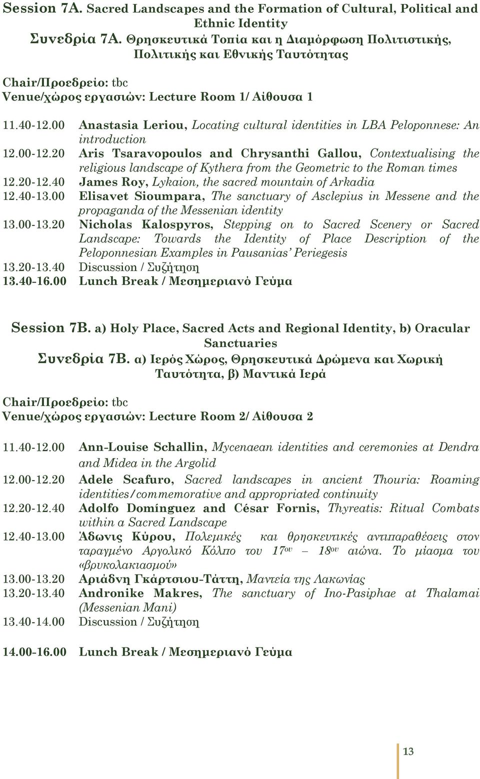 20 Aris Tsaravopoulos and Chrysanthi Gallou, Contextualising the religious landscape of Kythera from the Geometric to the Roman times 12.20-12.40 James Roy, Lykaion, the sacred mountain of Arkadia 12.