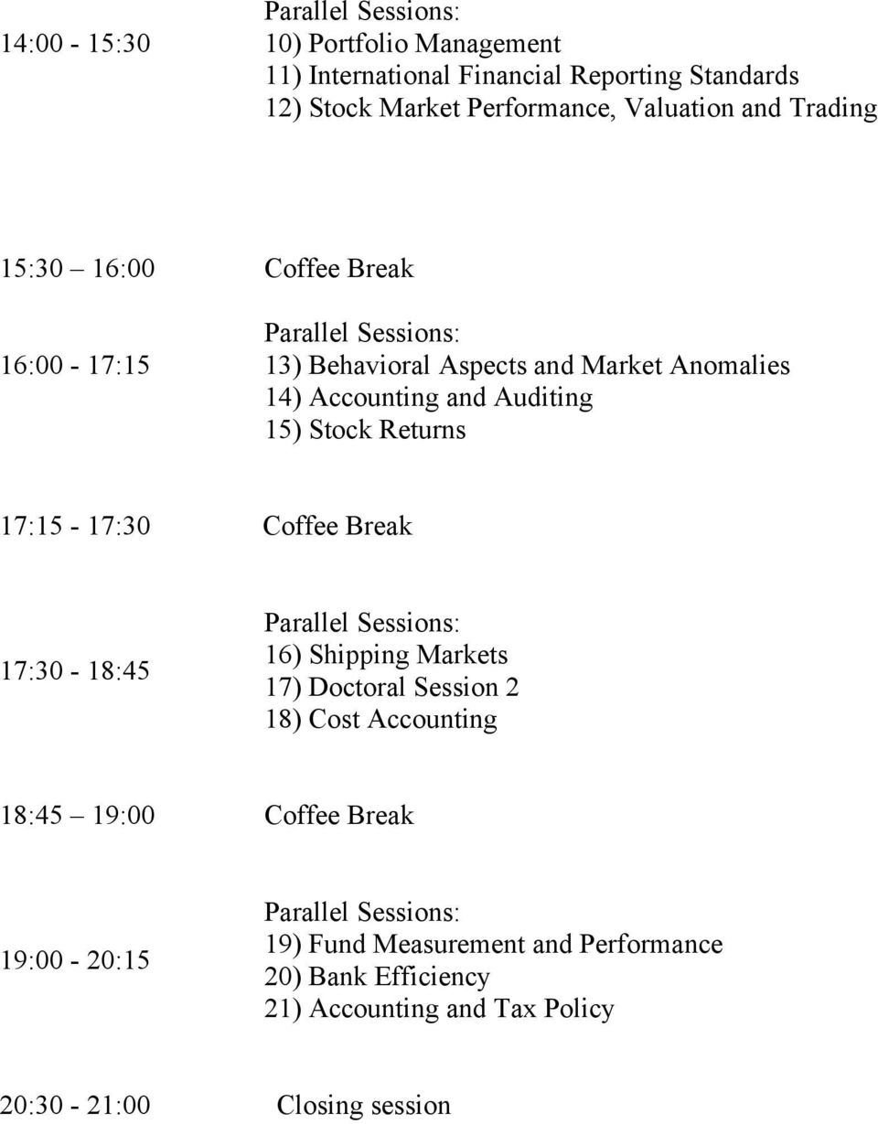 Returns 17:15-17:30 Coffee Break 17:30-18:45 Parallel Sessions: 16) Shipping Markets 17) Doctoral Session 2 18) Cost Accounting 18:45 19:00 Coffee