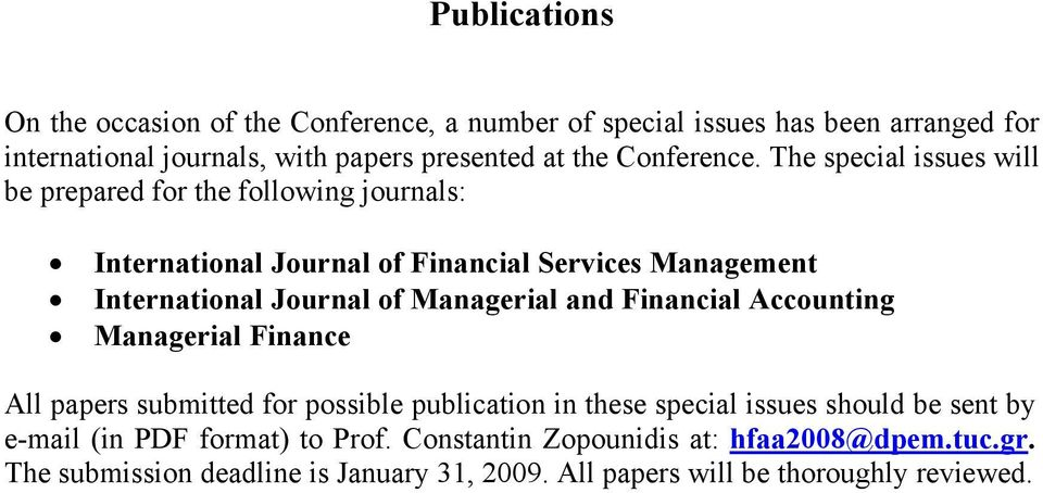 The special issues will be prepared for the following journals: International Journal of Financial Services Management International Journal of