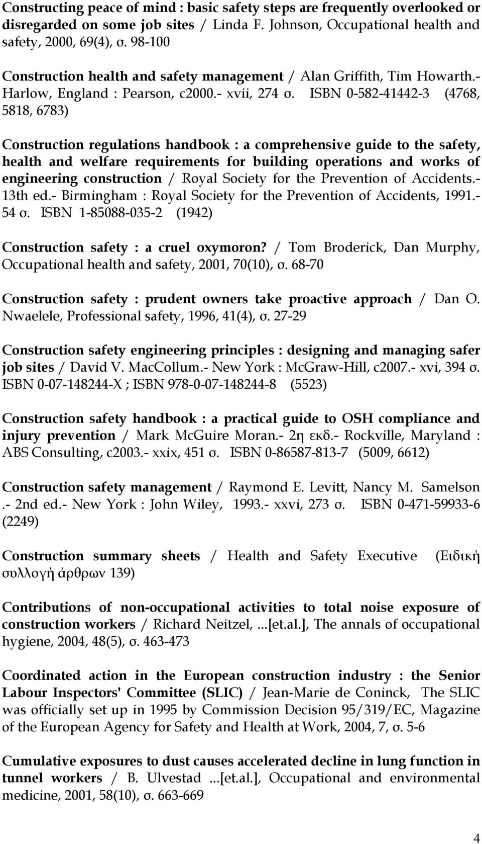 ISBN 0-582-41442-3 (4768, 5818, 6783) Construction regulations handbook : a comprehensive guide to the safety, health and welfare requirements for building operations and works of engineering